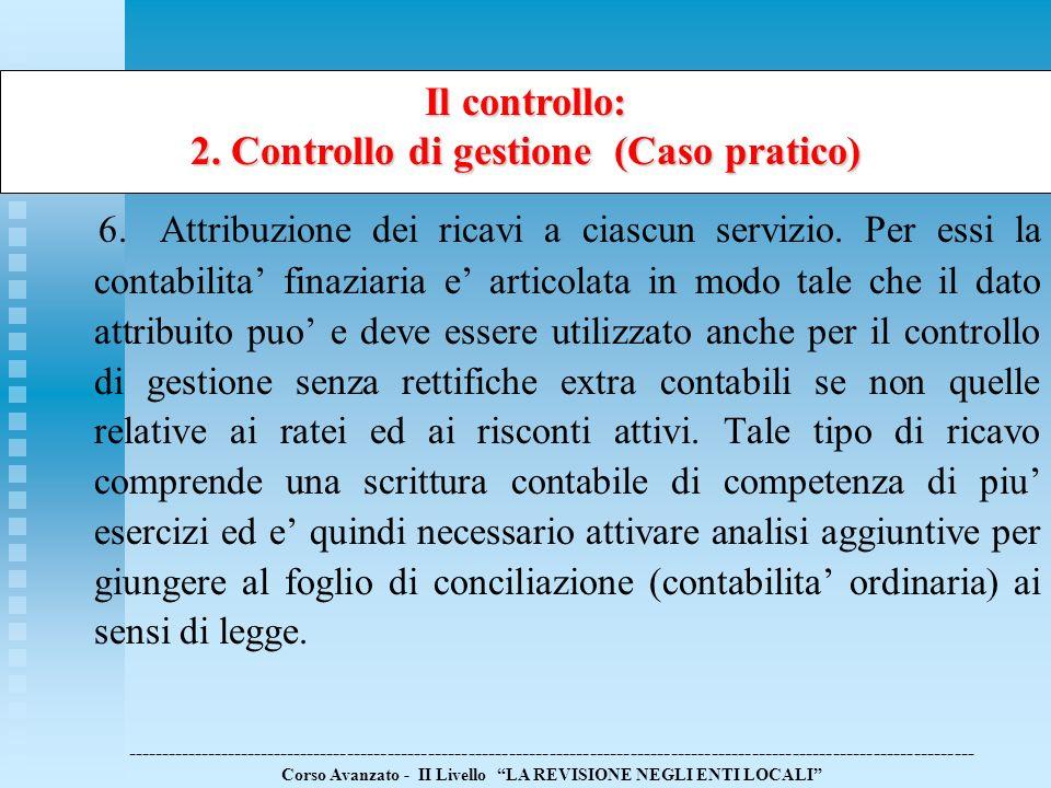 Il controllo: 2. Controllo di gestione (Caso pratico) 6.Attribuzione dei ricavi a ciascun servizio. Per essi la contabilita finaziaria e articolata in