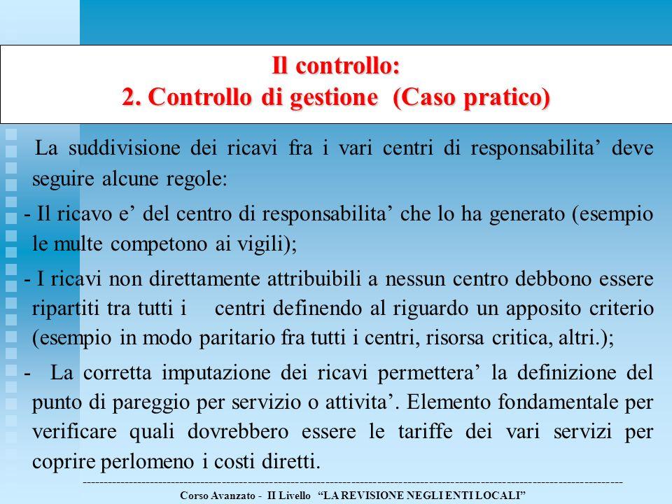Il controllo: 2. Controllo di gestione (Caso pratico) La suddivisione dei ricavi fra i vari centri di responsabilita deve seguire alcune regole: - Il
