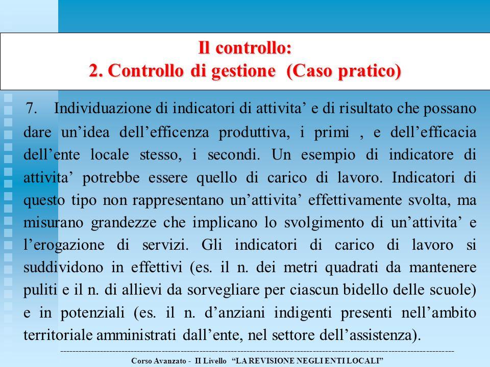 Il controllo: 2. Controllo di gestione (Caso pratico) 7.Individuazione di indicatori di attivita e di risultato che possano dare unidea dellefficenza