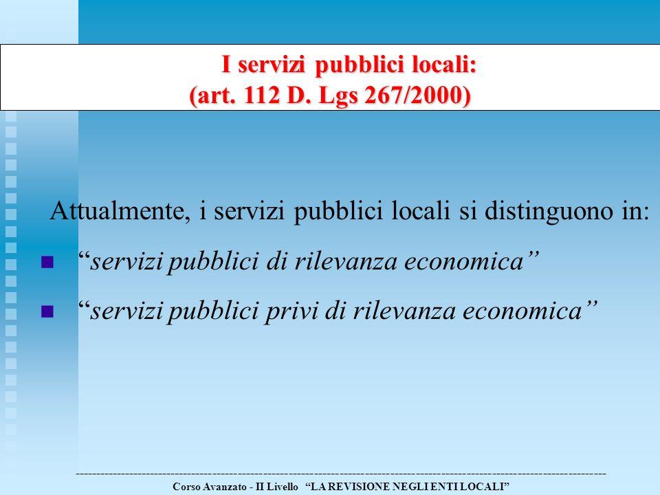 Attualmente, i servizi pubblici locali si distinguono in: servizi pubblici di rilevanza economica servizi pubblici privi di rilevanza economica ------