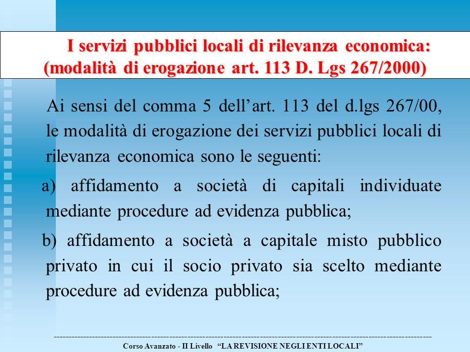 Ai sensi del comma 5 dellart. 113 del d.lgs 267/00, le modalità di erogazione dei servizi pubblici locali di rilevanza economica sono le seguenti: a)