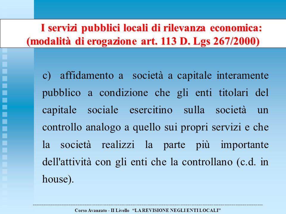 c) affidamento a società a capitale interamente pubblico a condizione che gli enti titolari del capitale sociale esercitino sulla società un controllo
