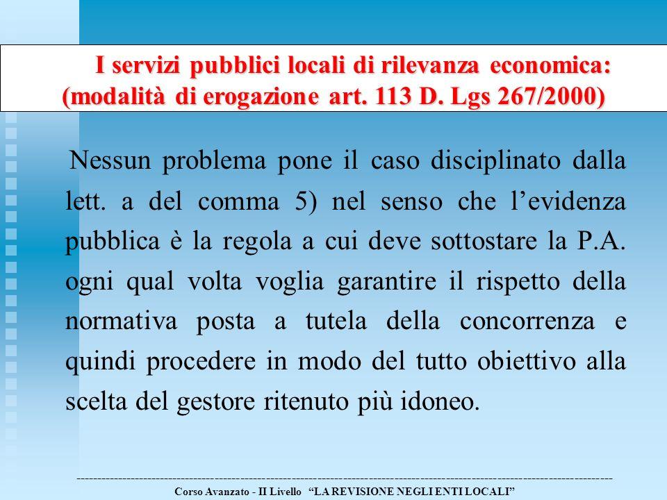 Nessun problema pone il caso disciplinato dalla lett. a del comma 5) nel senso che levidenza pubblica è la regola a cui deve sottostare la P.A. ogni q