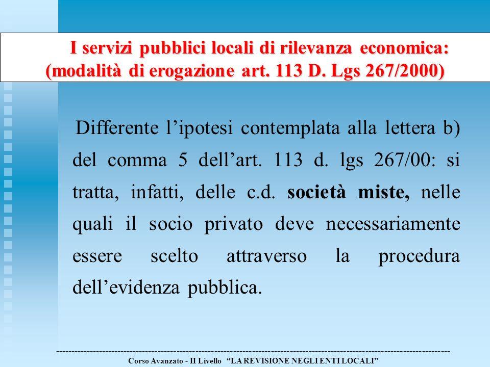 Differente lipotesi contemplata alla lettera b) del comma 5 dellart. 113 d. lgs 267/00: si tratta, infatti, delle c.d. società miste, nelle quali il s