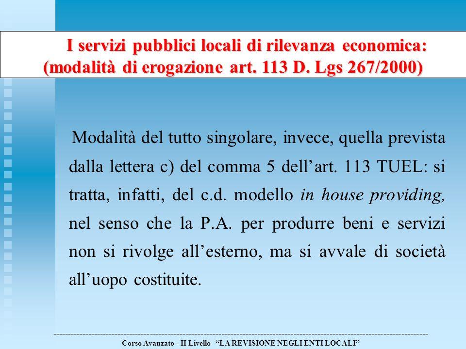 Modalità del tutto singolare, invece, quella prevista dalla lettera c) del comma 5 dellart. 113 TUEL: si tratta, infatti, del c.d. modello in house pr