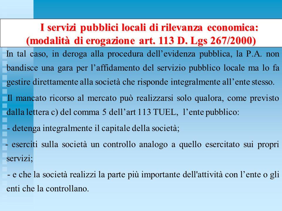 In tal caso, in deroga alla procedura dellevidenza pubblica, la P.A. non bandisce una gara per laffidamento del servizio pubblico locale ma lo fa gest