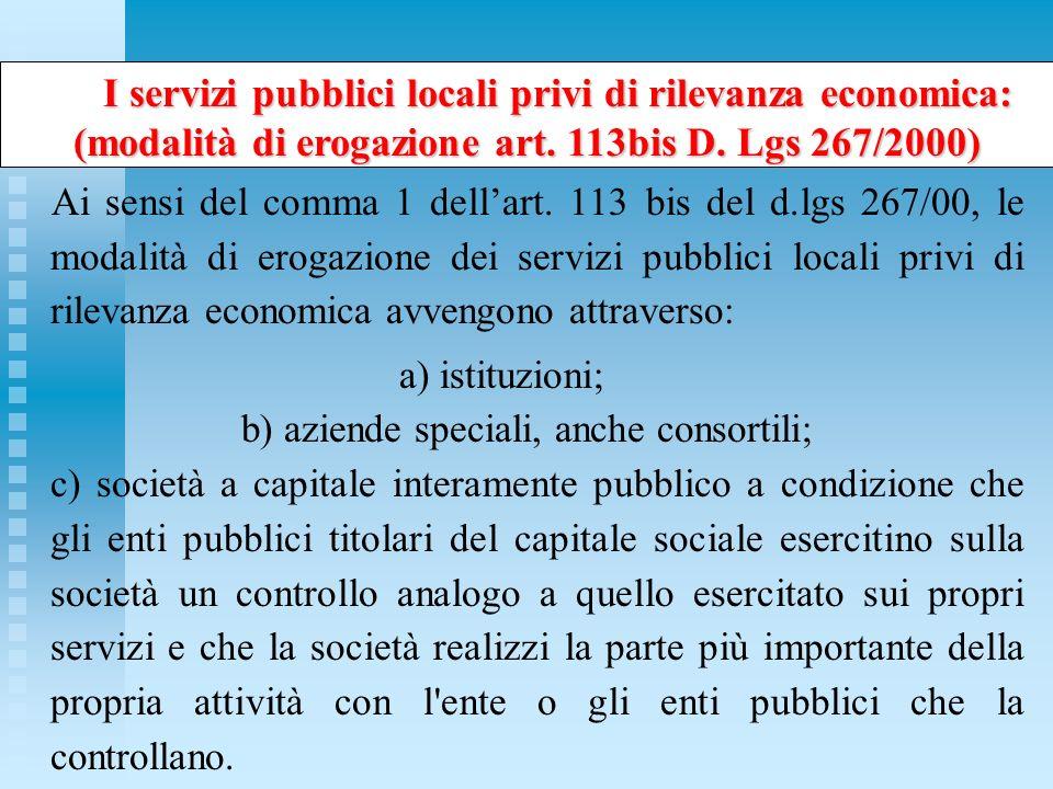 Ai sensi del comma 1 dellart. 113 bis del d.lgs 267/00, le modalità di erogazione dei servizi pubblici locali privi di rilevanza economica avvengono a