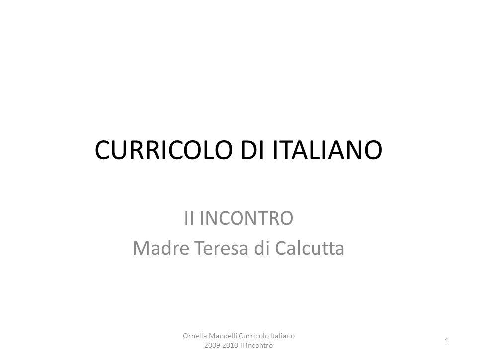 CURRICOLO DI ITALIANO II INCONTRO Madre Teresa di Calcutta 1 Ornella Mandelli Curricolo Italiano 2009 2010 II incontro