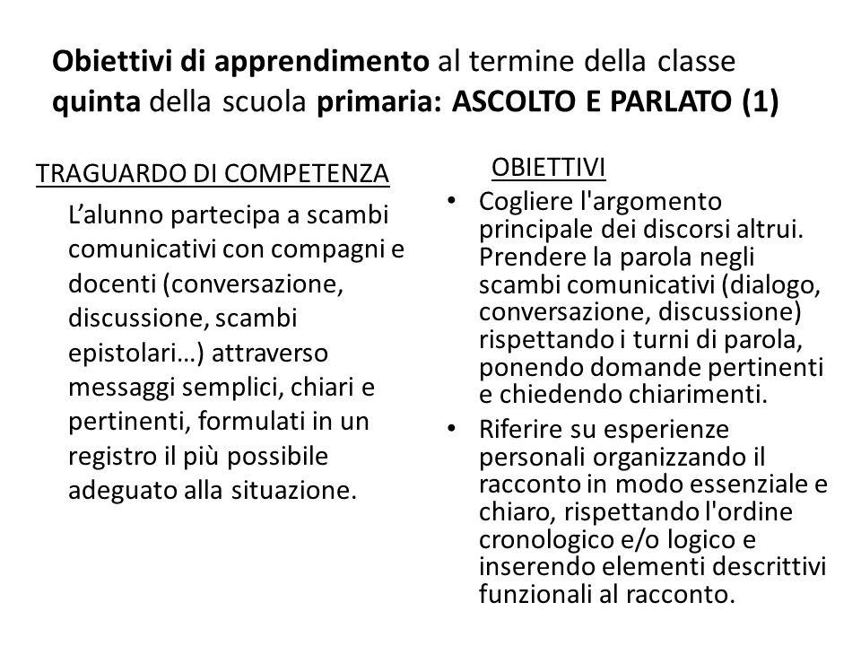Obiettivi di apprendimento al termine della classe quinta della scuola primaria: ASCOLTO E PARLATO (1) TRAGUARDO DI COMPETENZA Lalunno partecipa a sca