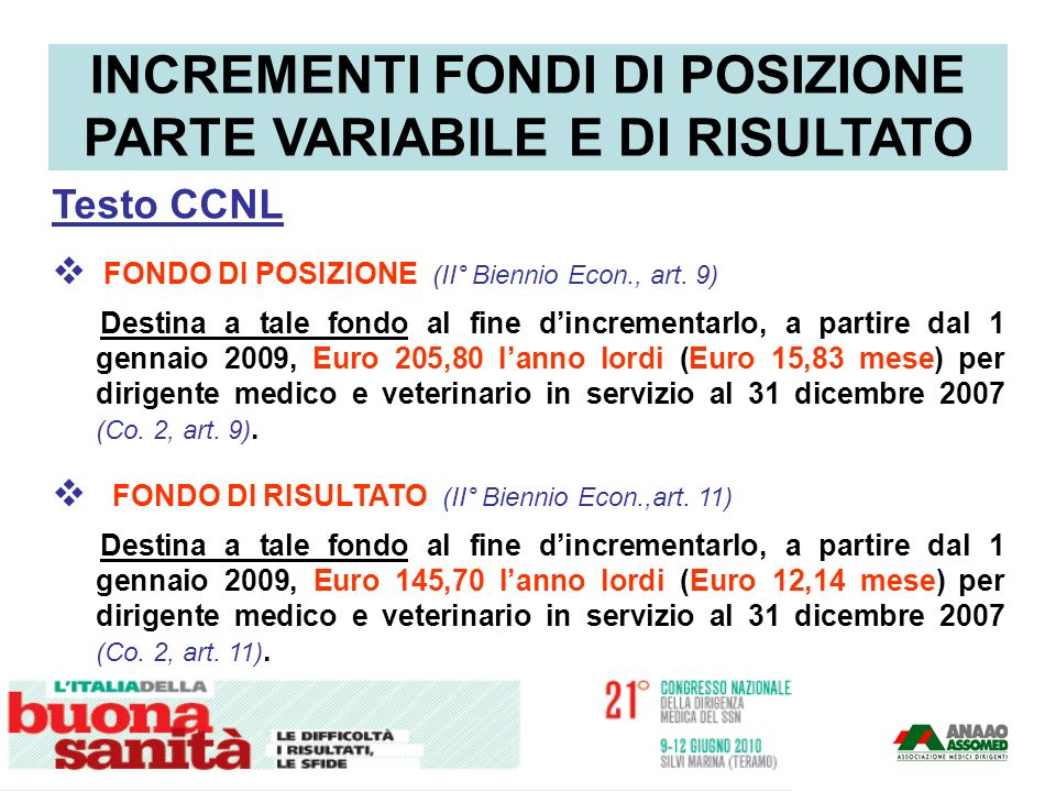 Testo CCNL FONDO DI POSIZIONE (II° Biennio Econ., art. 9) Destina a tale fondo al fine dincrementarlo, a partire dal 1 gennaio 2009, Euro 205,80 lanno