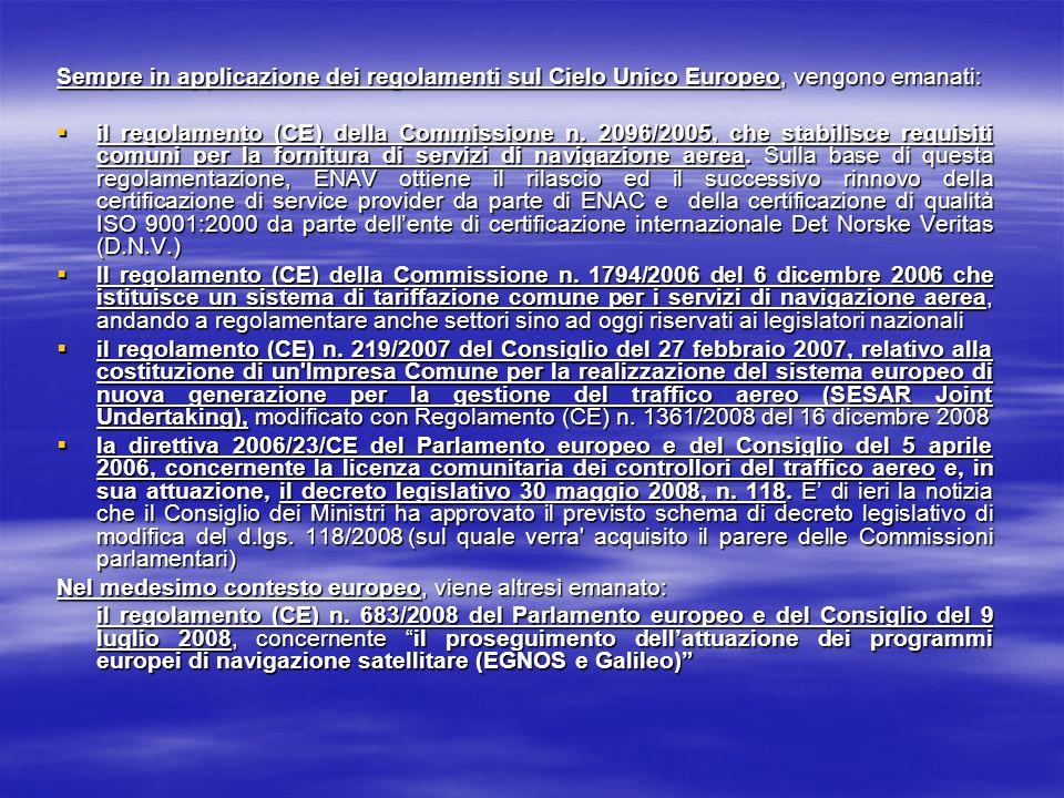 Sempre in applicazione dei regolamenti sul Cielo Unico Europeo, vengono emanati: il regolamento (CE) della Commissione n. 2096/2005, che stabilisce re