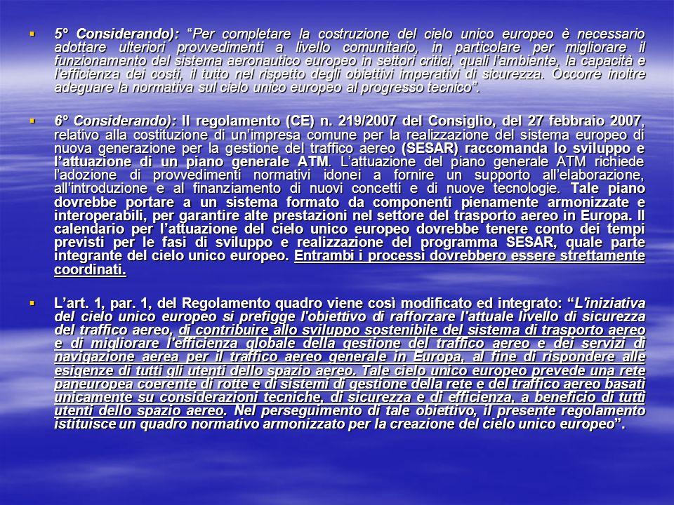 5° Considerando): Per completare la costruzione del cielo unico europeo è necessario adottare ulteriori provvedimenti a livello comunitario, in partic