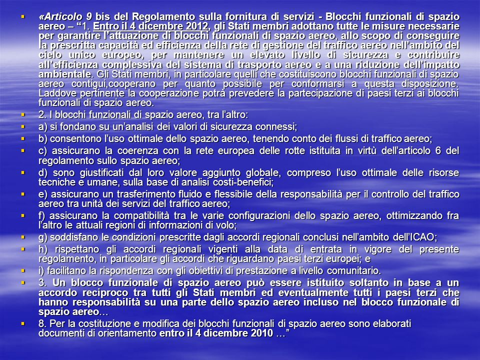 «Articolo 9 bis del Regolamento sulla fornitura di servizi - Blocchi funzionali di spazio aereo – 1. Entro il 4 dicembre 2012, gli Stati membri adotta