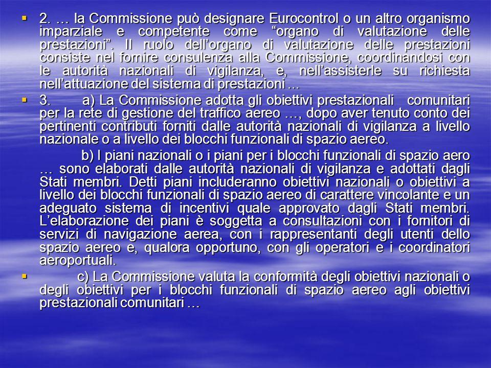 2. … la Commissione può designare Eurocontrol o un altro organismo imparziale e competente come organo di valutazione delle prestazioni. Il ruolo dell