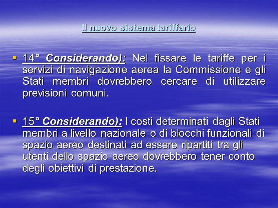 Il nuovo sistema tariffario 14° Considerando): Nel fissare le tariffe per i servizi di navigazione aerea la Commissione e gli Stati membri dovrebbero