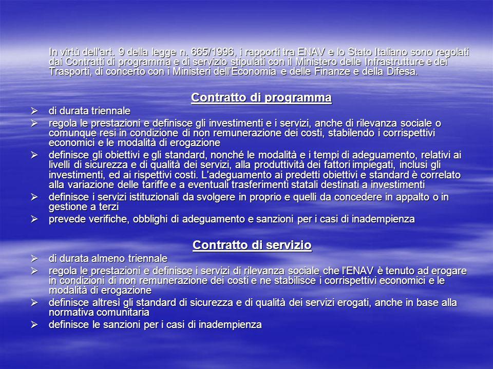 In virtù dellart. 9 della legge n. 665/1996, i rapporti tra ENAV e lo Stato Italiano sono regolati dai Contratti di programma e di servizio stipulati