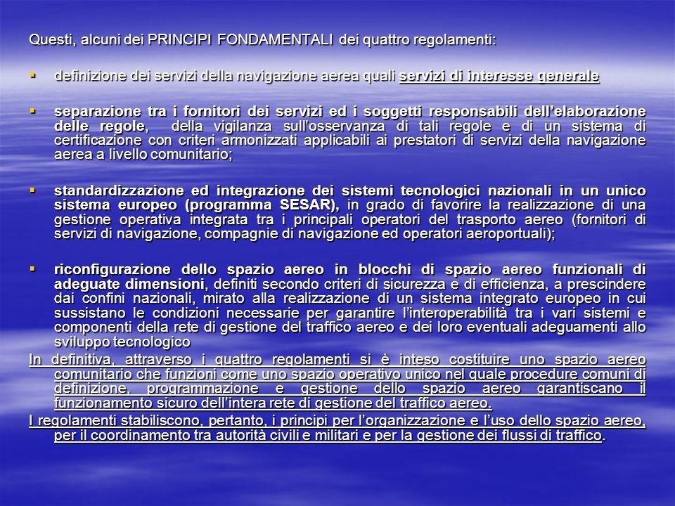 Questi, alcuni dei PRINCIPI FONDAMENTALI dei quattro regolamenti: definizione dei servizi della navigazione aerea quali servizi di interesse generale
