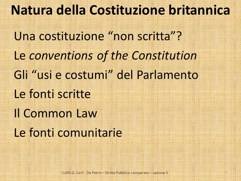 Natura della Costituzione britannica Una costituzione non scritta? Le conventions of the Constitution Gli usi e costumi del Parlamento Le fonti scritt