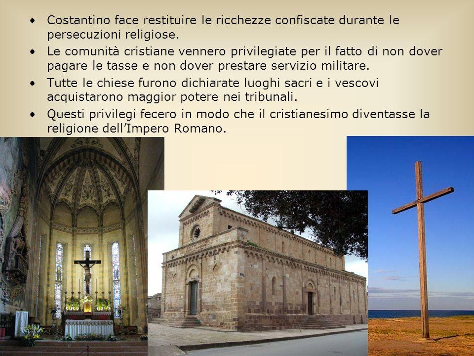 Costantino face restituire le ricchezze confiscate durante le persecuzioni religiose. Le comunità cristiane vennero privilegiate per il fatto di non d