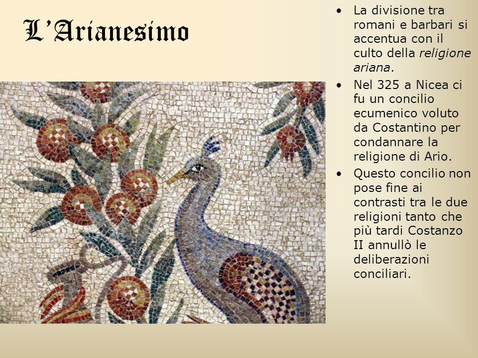 LArianesimo La divisione tra romani e barbari si accentua con il culto della religione ariana. Nel 325 a Nicea ci fu un concilio ecumenico voluto da C