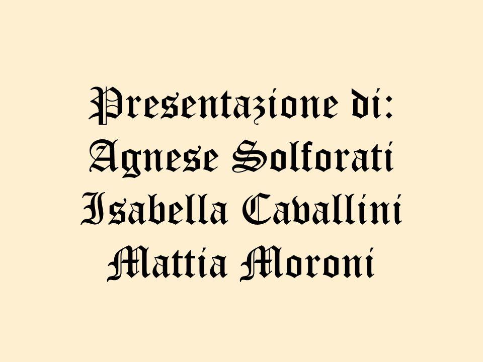 Presentazione di: Agnese Solforati Isabella Cavallini Mattia Moroni