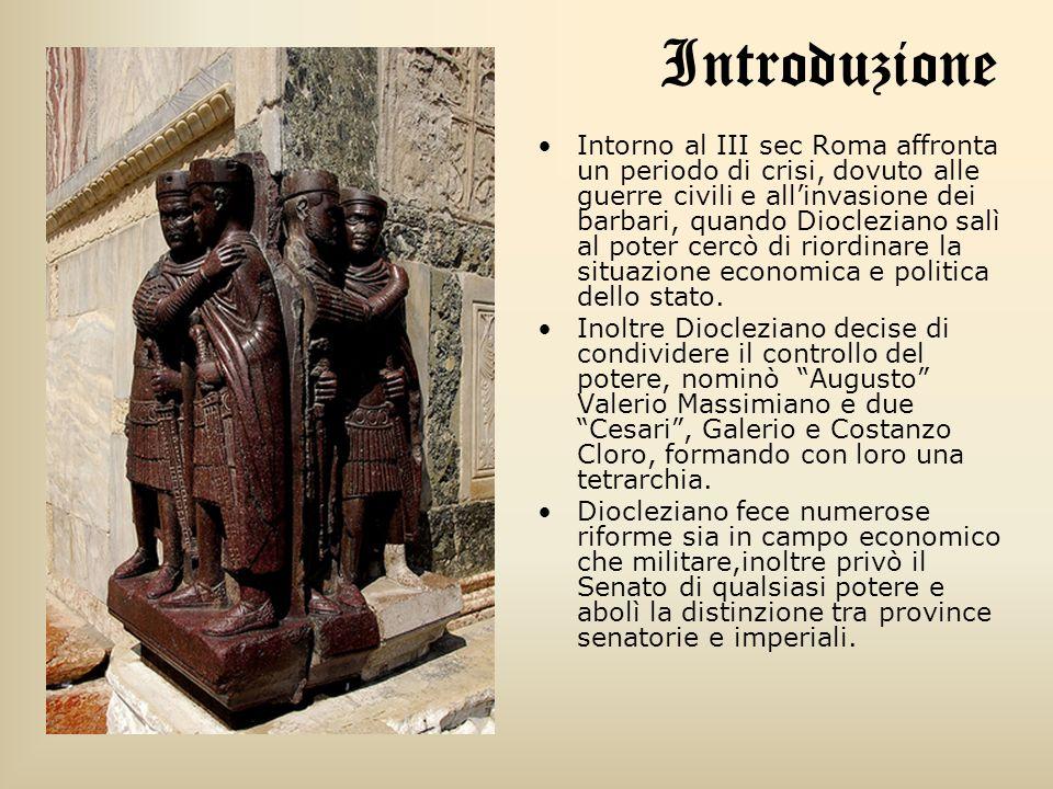 Introduzione Intorno al III sec Roma affronta un periodo di crisi, dovuto alle guerre civili e allinvasione dei barbari, quando Diocleziano salì al po