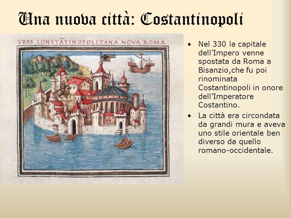 Una nuova città: Costantinopoli Nel 330 la capitale dellImpero venne spostata da Roma a Bisanzio,che fu poi rinominata Costantinopoli in onore dellImp