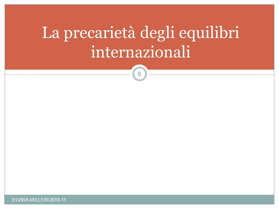 La precarietà degli equilibri internazionali ELVIRA VALLERI 2010-11 6