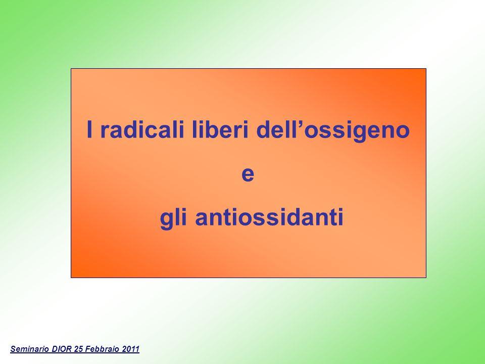 I radicali liberi dellossigeno e gli antiossidanti Seminario DIOR 25 Febbraio 2011