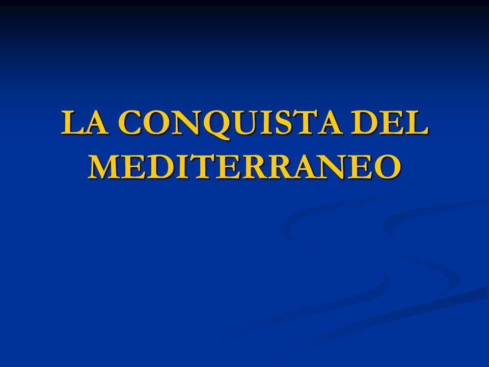 LA CONQUISTA DEL MEDITERRANEO