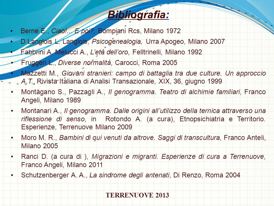 Berne E., Ciao!... E poi?, Bompiani Rcs, Milano 1972 D.Langlois L. Langlois, Psicogenealogia, Urra Apogeo, Milano 2007 Fabbrini A. Melucci A., Letà de