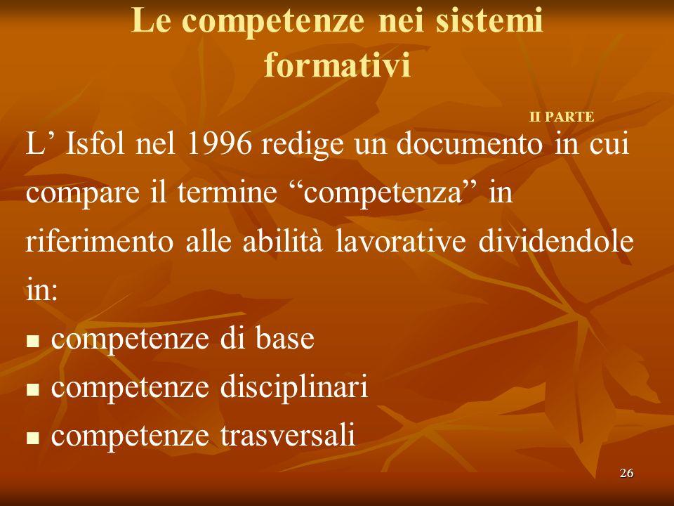 26 Le competenze nei sistemi formativi II PARTE L Isfol nel 1996 redige un documento in cui compare il termine competenza in riferimento alle abilità