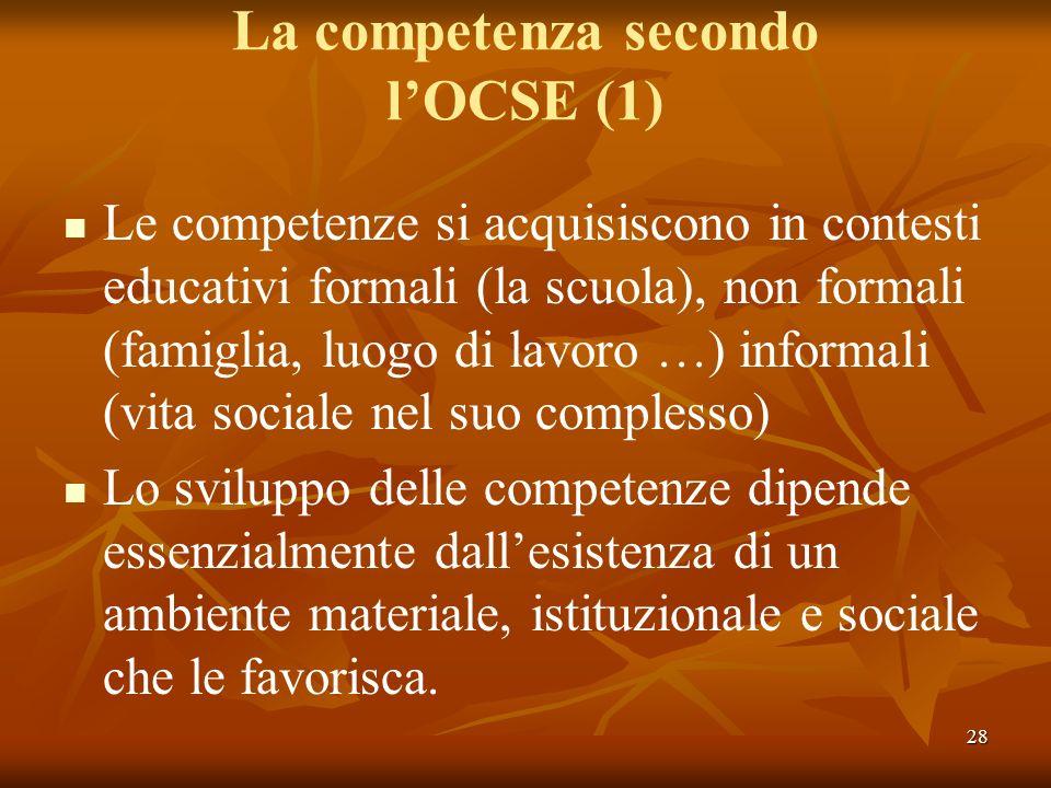 28 La competenza secondo lOCSE (1) Le competenze si acquisiscono in contesti educativi formali (la scuola), non formali (famiglia, luogo di lavoro …)