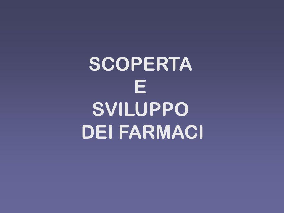 SCOPERTA E SVILUPPO DEI FARMACI