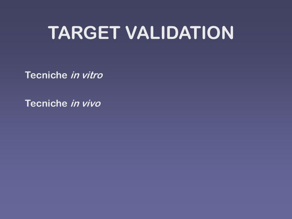 TARGET VALIDATION Tecniche in vitro Tecniche in vivo