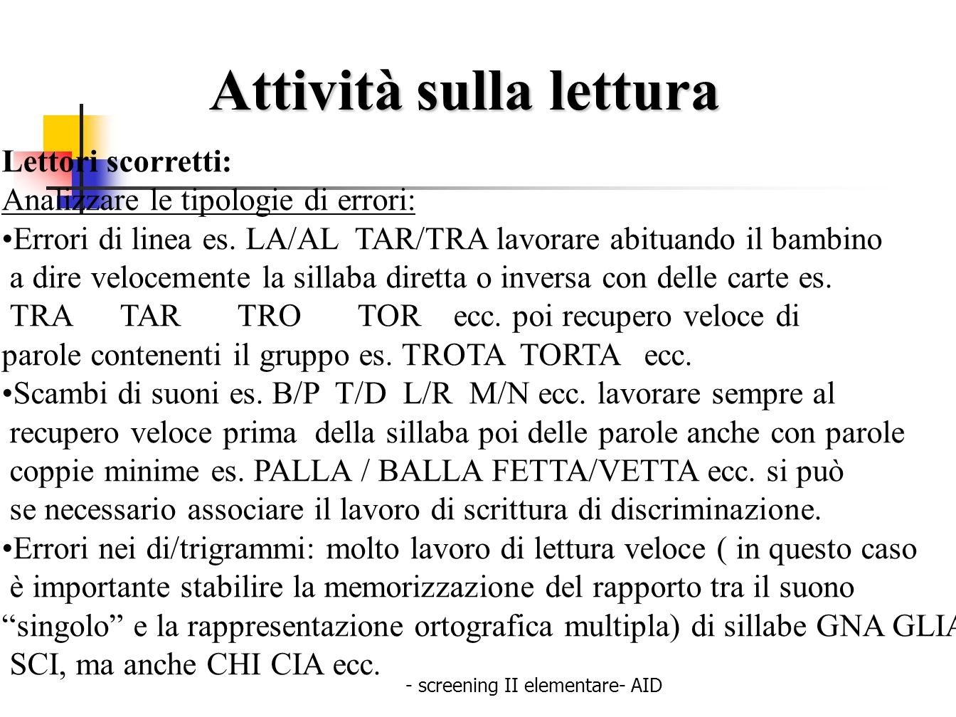 - screening II elementare- AID Attività sulla lettura Lettori scorretti: Analizzare le tipologie di errori: Errori di linea es. LA/AL TAR/TRA lavorare