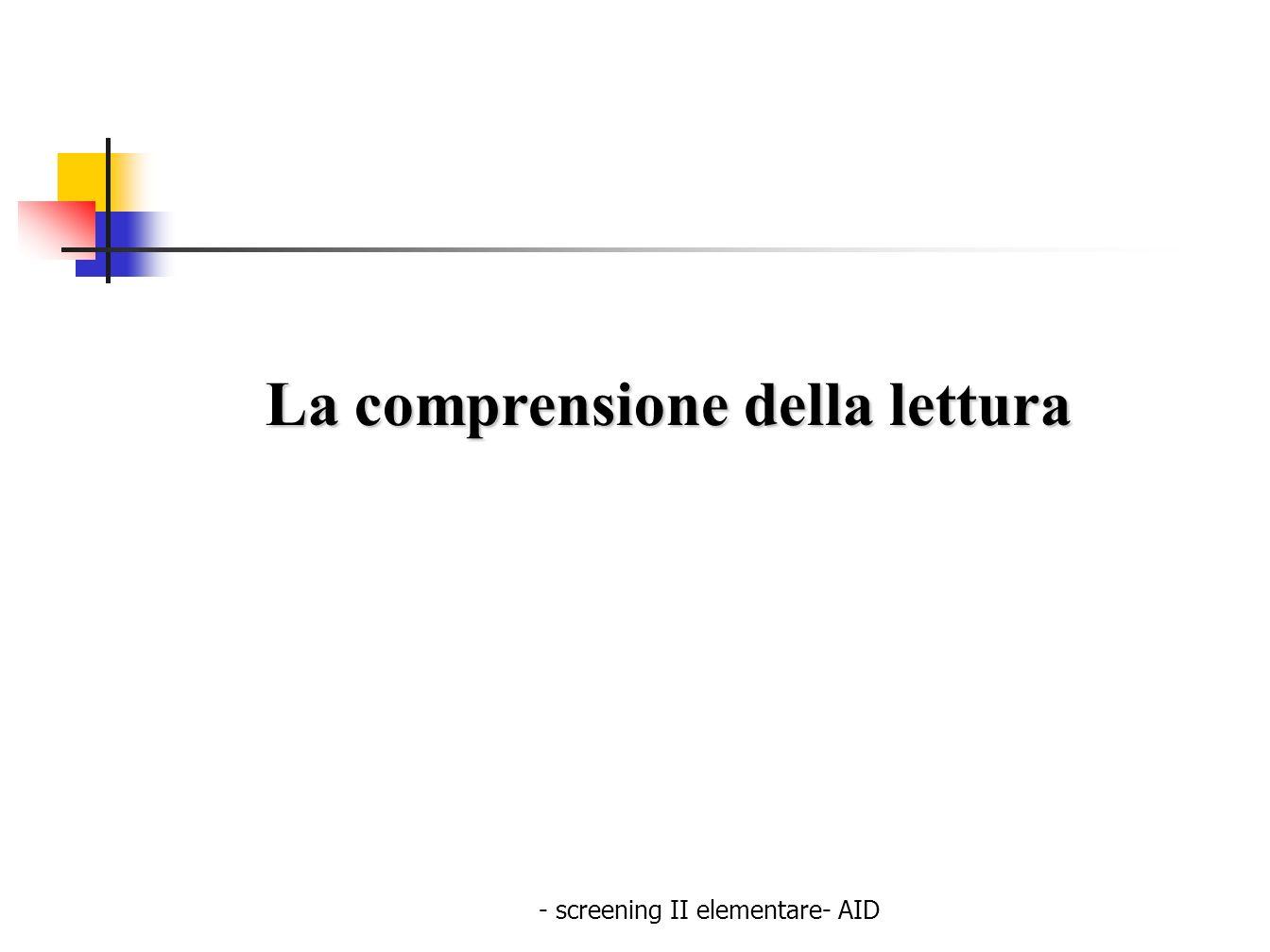 - screening II elementare- AID La comprensione della lettura