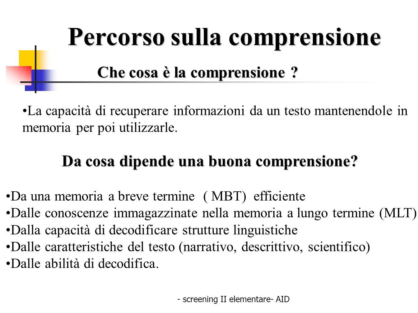 - screening II elementare- AID Percorso sulla comprensione Che cosa è la comprensione ? La capacità di recuperare informazioni da un testo mantenendol
