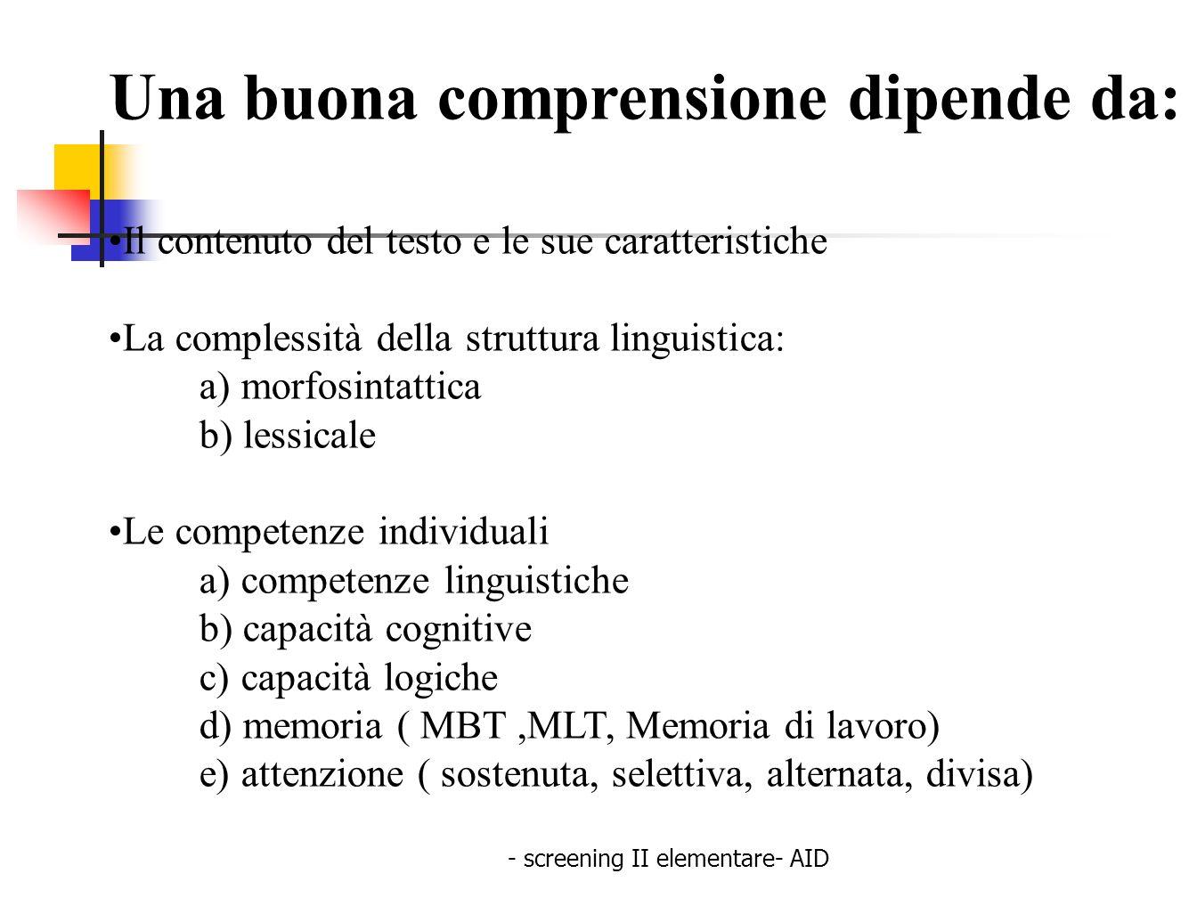 - screening II elementare- AID Una buona comprensione dipende da: Il contenuto del testo e le sue caratteristiche La complessità della struttura lingu