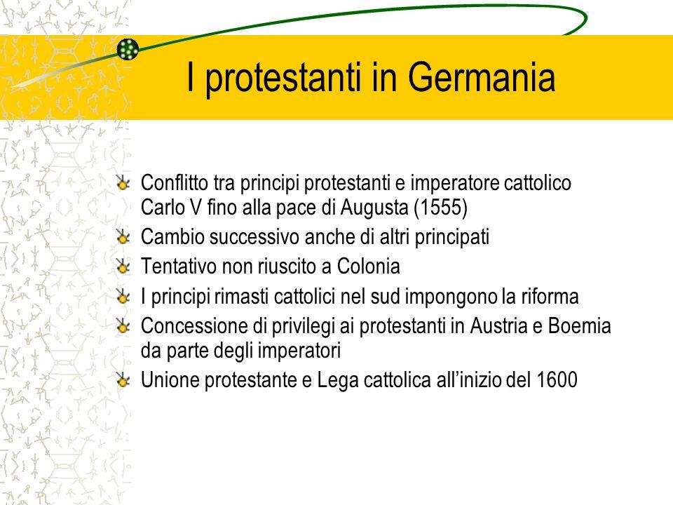 I protestanti in Germania Conflitto tra principi protestanti e imperatore cattolico Carlo V fino alla pace di Augusta (1555) Cambio successivo anche d