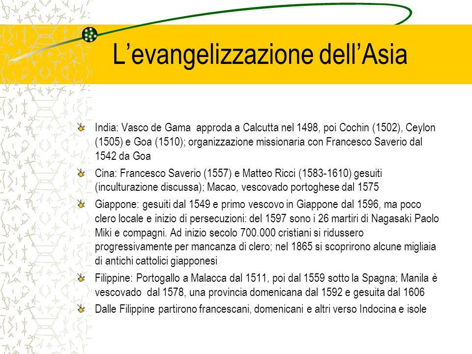 Levangelizzazione dellAsia India: Vasco de Gama approda a Calcutta nel 1498, poi Cochin (1502), Ceylon (1505) e Goa (1510); organizzazione missionaria