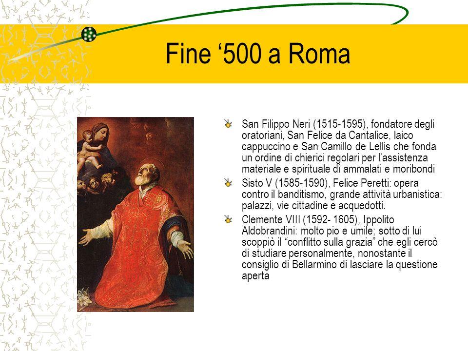 Fine 500 a Roma San Filippo Neri (1515-1595), fondatore degli oratoriani, San Felice da Cantalice, laico cappuccino e San Camillo de Lellis che fonda