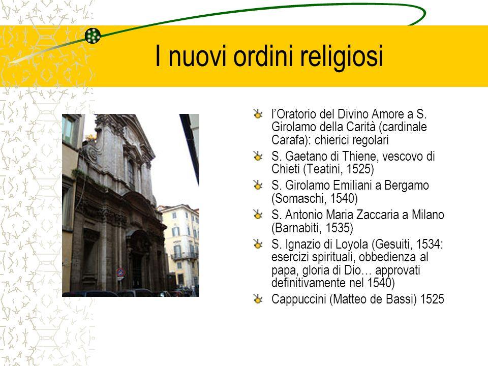 I nuovi ordini religiosi lOratorio del Divino Amore a S. Girolamo della Carità (cardinale Carafa): chierici regolari S. Gaetano di Thiene, vescovo di