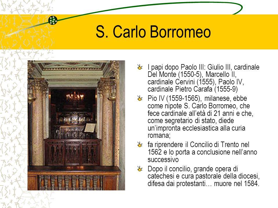 S. Carlo Borromeo I papi dopo Paolo III: Giulio III, cardinale Del Monte (1550-5), Marcello II, cardinale Cervini (1555), Paolo IV, cardinale Pietro C
