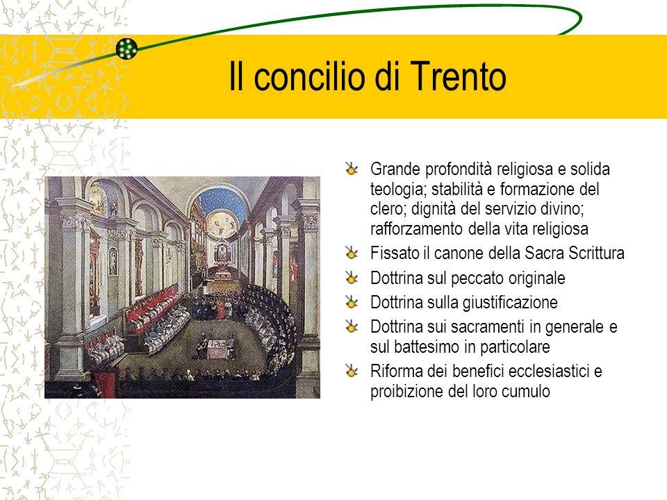 Il concilio di Trento Grande profondità religiosa e solida teologia; stabilità e formazione del clero; dignità del servizio divino; rafforzamento dell