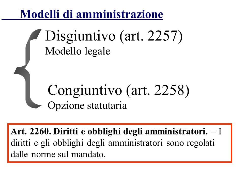 Modelli di amministrazione Disgiuntivo (art. 2257) Modello legale Congiuntivo (art. 2258) Opzione statutaria Art. 2260. Diritti e obblighi degli ammin