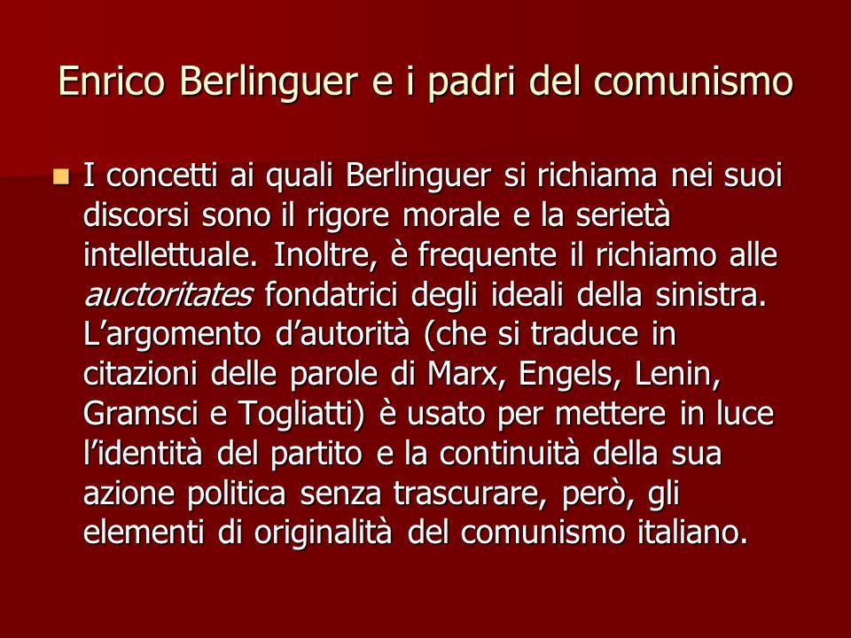 Enrico Berlinguer e i padri del comunismo I concetti ai quali Berlinguer si richiama nei suoi discorsi sono il rigore morale e la serietà intellettual