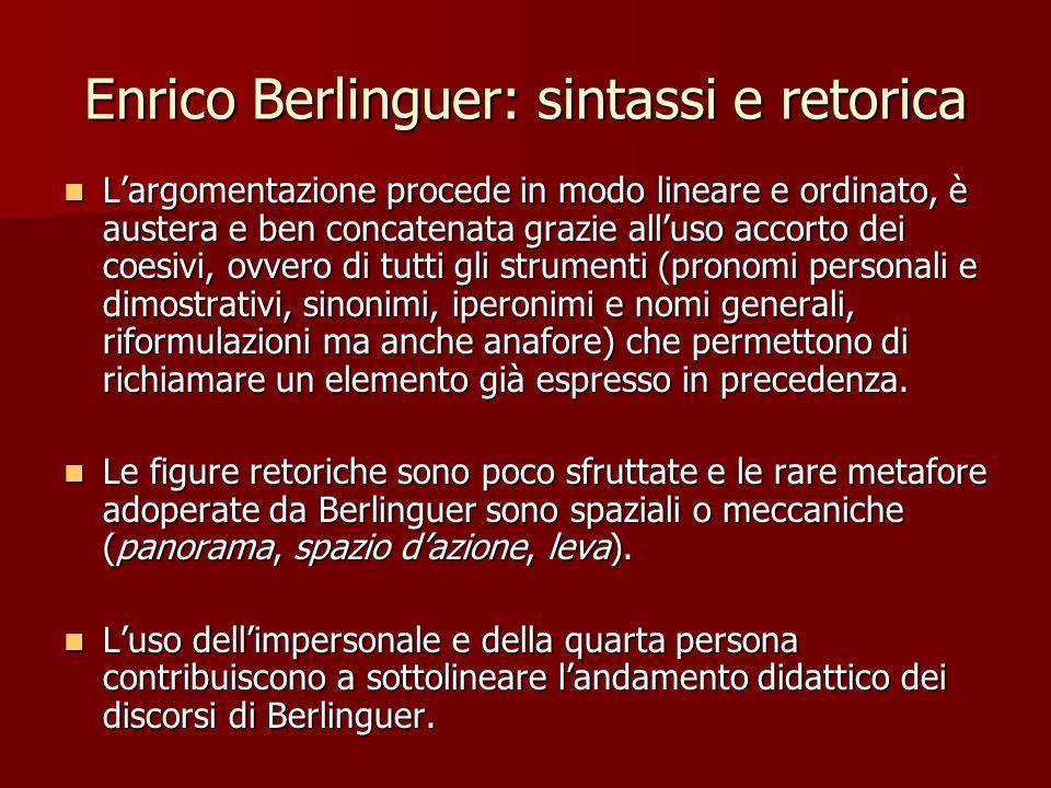Enrico Berlinguer: sintassi e retorica Largomentazione procede in modo lineare e ordinato, è austera e ben concatenata grazie alluso accorto dei coesi