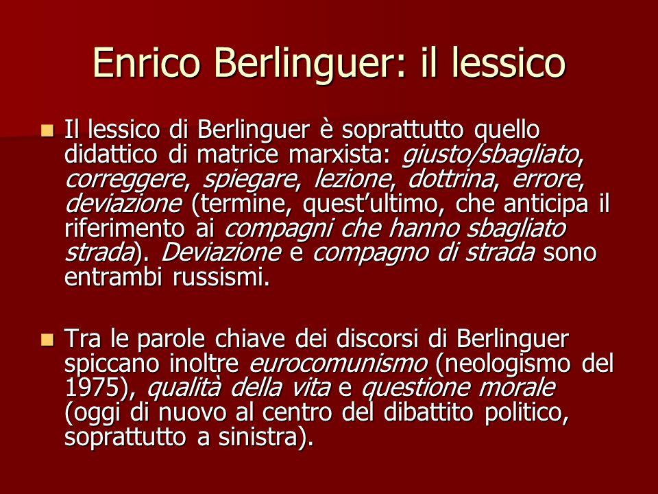 Enrico Berlinguer: il lessico Il lessico di Berlinguer è soprattutto quello didattico di matrice marxista: giusto/sbagliato, correggere, spiegare, lez