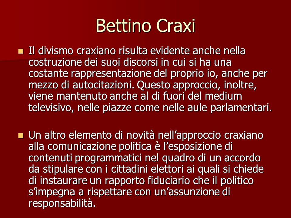 Bettino Craxi Il divismo craxiano risulta evidente anche nella costruzione dei suoi discorsi in cui si ha una costante rappresentazione del proprio io